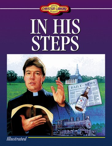In His Steps: What Would Jesus Do? (Young Reader's Christian Library): Charles M. Sheldon
