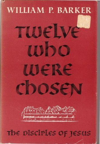 Twelve Who Were Chosen (1557481857) by William P. Barker
