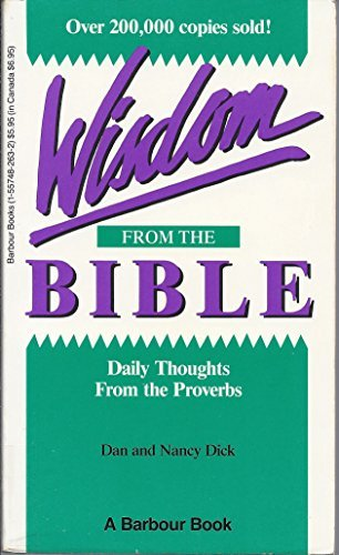 Wisdom from the Bible: Daily Thoughts from the Proverbs: Dan R. Dick, Nancy Dick