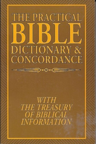The Practical Bible Dictionary & Concordance -: P.S.I.