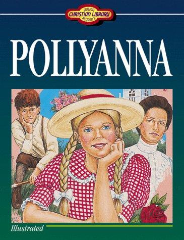 Pollyanna (Young Reader's Christian Library): Porter, Eleanor H.;