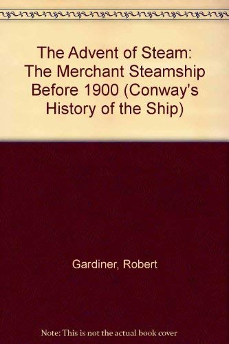 9781557500007: The Advent of Steam: The Merchant Steamship Before 1900 (Conway's History of the Ship)