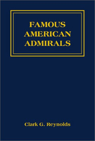 Famous American Admirals: Reynolds, Clark G.