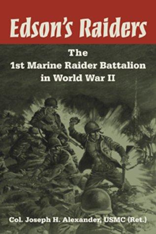 Edson's Raiders: The 1st Marine Raider Battalion in World War II.: ALEXANDER, Joseph H.