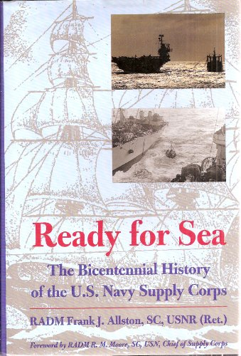 Ready for Sea: The Bicentennial History of the U.S. Navy Supply Corps: Allston, Frank J.