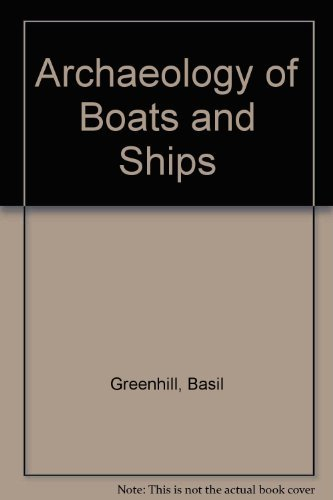 The Archaeology of Boats & Ships: An Introduction