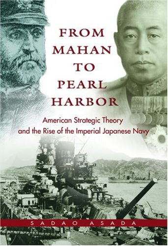 9781557500427: From Mahan to Pearl Harbor: The Imperial Japanese Navy and the United States