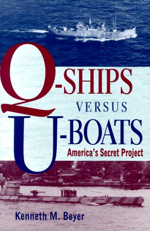 Q-Ships Versus U-Boats: Beyer, Kenneth M.