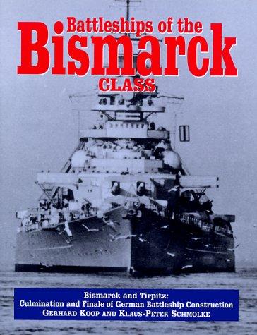 Battleships of the Bismarck Class: Bismarck and Tirpitz : Culmination and Finale of German ...