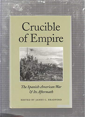 Crucible of Empire: The Spanish-American War & Its Aftermath