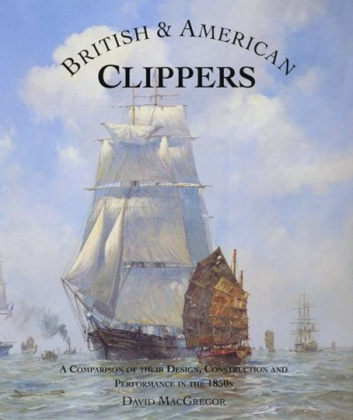 British & American Clippers: A Comparison of Their Design, Construction and Performance in the ...