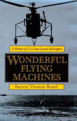 9781557500861: Wonderful Flying Machines: A History of U.S. Coast Guard Helicopters