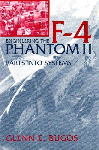 Engineering the F-4 Phantom II: Parts Into: Bugos, Glenn E.