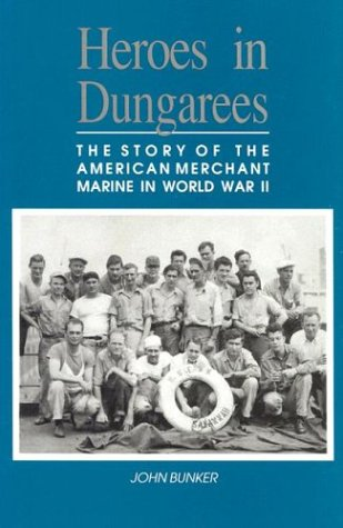 9781557500939: Heroes in Dungarees: The Story of the American Merchant Marine in World War II
