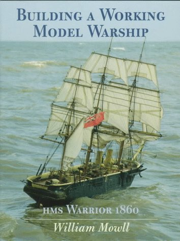 9781557500984: Building a Working Model Warship: Hms Warrior 1860