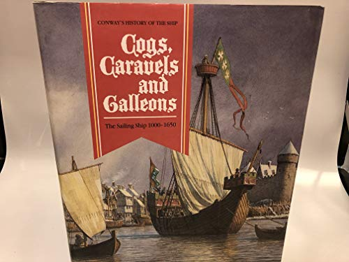 9781557501240: Cogs, Caravels and Galleons: The Sailing Ship, 1000-1650 (Conway's History of the Ship)