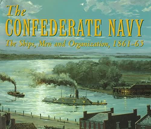 The Confederate Navy: The Ships, Men and Organization, 1861-1865