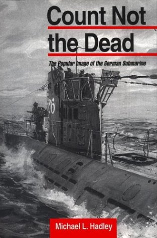9781557501349: Count Not the Dead: The Popular Image of the German Submarine