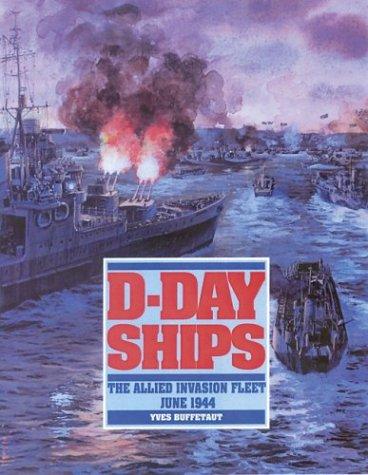 D-Day Ships The Allied Invasion Fleet, June 1944: Buffetaut, Yves
