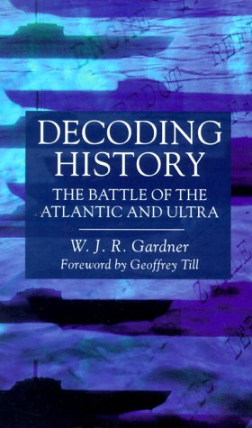 9781557501585: Decoding History: The Battle of the Atlantic and Ultra