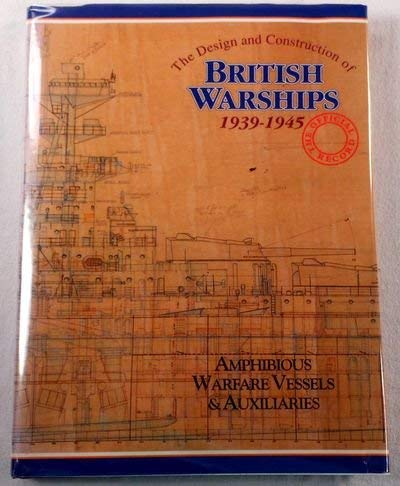 The Design and Construction of British Warships 1939-1945 The Official Record VOLUME 3 Amphibious ...