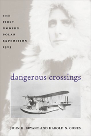 Dangerous Crossings: The First Modern Polar Expedition,: Bryant, John H,