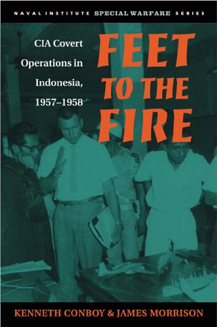 Feet to the Fire: CIA Covert Operations in Indonesia, 1957-1958 (Special Warfare): James Morrison; ...