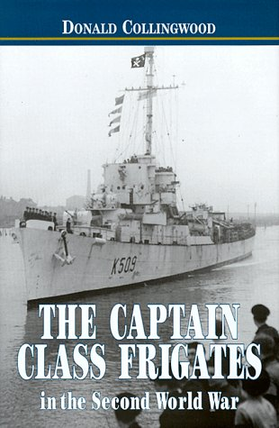 The Captain Class Frigates in the Second World War An Operational History of the American-Built ...