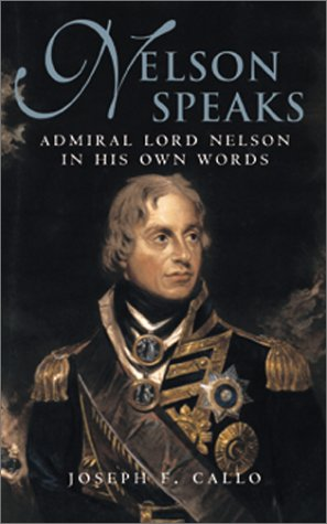 Nelson Speaks: Admiral Lord Nelson in His Own Words (Library of Naval Biography): Callo, Joseph F.