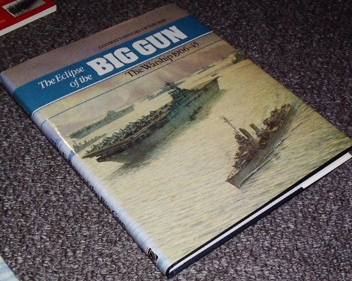 Eclipse of the Big Gun: The Warship 1906-45 (Conway's History of the Ship) (1557502005) by Robert Gardiner