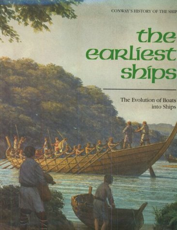 9781557502018: The Earliest Ships: The Evolution of Boats into Ships (Conway's History of the Ship)