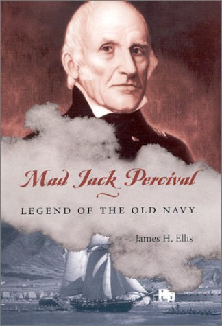 Mad Jack Percival: Legend of the Old Navy: Ellis, James H.