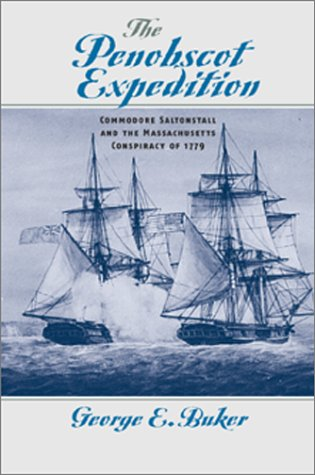 The Penobscot Expedition : Commodore Saltonstall And The Massachusetts Conspiracy Of 1779: Buker , ...