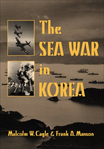 The Sea War in Korea: Cagle, Malcolm W.;Manson, F.