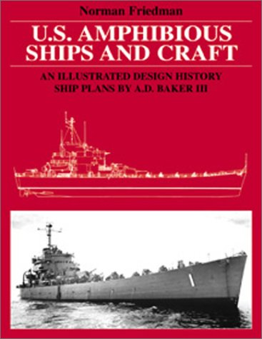 U.S. Amphibious Ships and Craft: an Illustrated: Friedman, Norman, Professor,