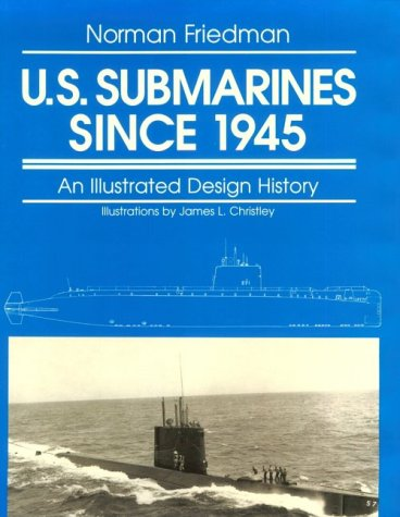U.S. Submarines Since 1945: An Illustrated Design History: Norman Friedman