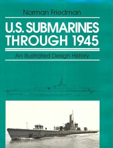 U. S. Submarines Through 1945 : An: Norman Friedman