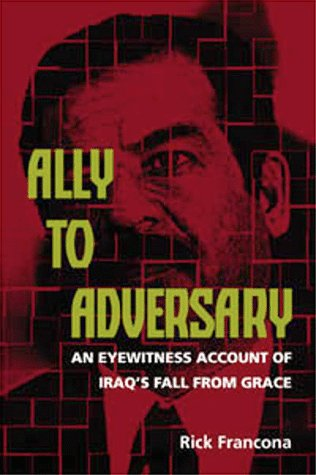 9781557502810: Ally to Adversary: An Eyewitness Account of Iraq's Fall from Grace