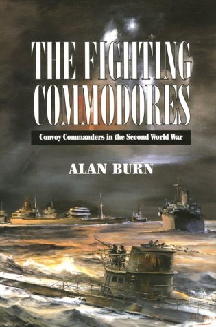 The Fighting Commodores: The Convoy Commanders in the Second World War