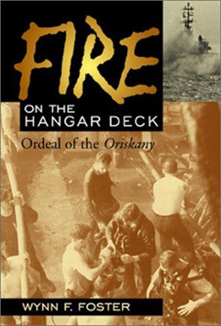 Fire on the Hangar Deck: Ordeal of the Oriskany: Foster, Wynn F.