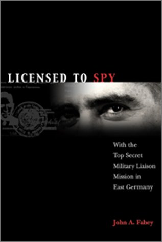 Licensed to Spy: With the Top Secret Military Liaison Mission to East Germany