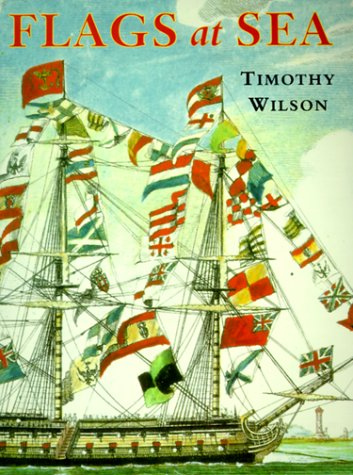 9781557502964: Flags at Sea: A Guide to the Flags Flown at Sea by Ships of the Major Maritime Nations, from the 16th Century to the Present Day, Illustrated from the Collections