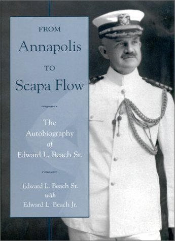 From Annapolis to Scapa Flow - The Autobiography of Edward L. Beach Sr