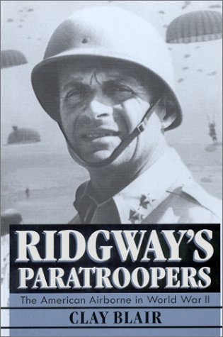 Ridgway's Paratroopers : The American Airborne in: Clay Blair