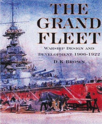 The Grand Fleet: Warship Design and Development 1906-1922: Brown, David K.