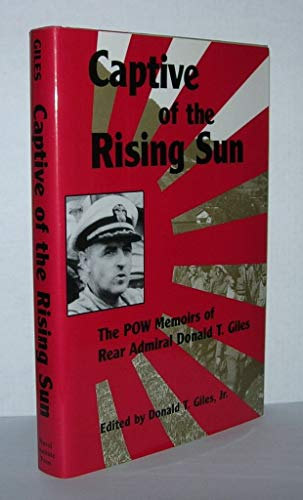 Captive of the Rising Sun: The POW Memoirs of Rear Admiral Donald T. Giles, USN: Giles, Donald T.