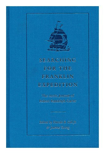 Searching for the Franklin Expedition. The Arctic Journal of Robert Randolph Carter: Gill, Harold B.