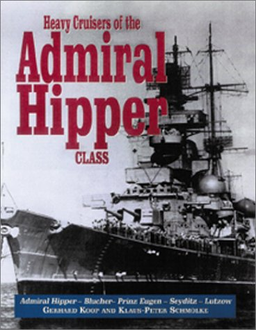 Heavy Cruisers of the Admiral Hipper Class: The Admiral Hipper, Blucher, Prince Eugen, Seydlitz and...