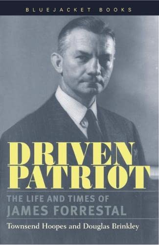 9781557503343: Driven Patriot: The Life and Times of James Forrestal (Bluejacket Books)