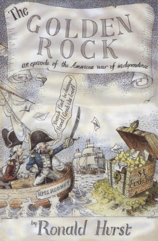 The Golden Rock: An Episode of the American War of Independence 1775-1783
